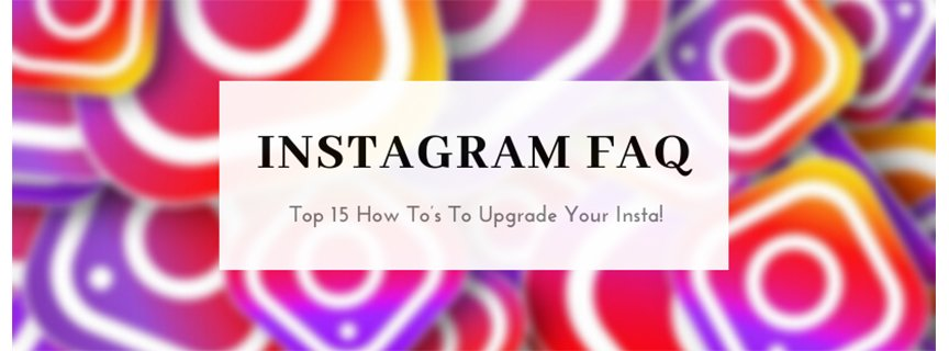Top 15 How To's: Instagram FAQ!