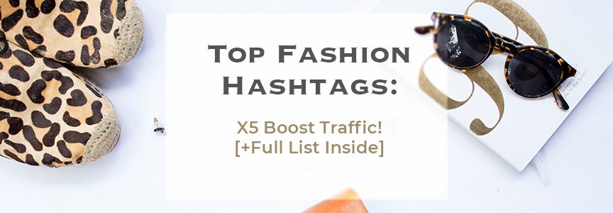 Top Fashion Hashtags: X5 Boost Traffic! [+Full List Inside]